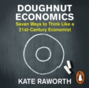 Doughnut Economics : Seven Ways to Think Like a 21st-Century Economist - eAudiobook