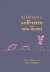 The Little Book of Self-Care for New Mums - eBook