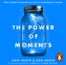 The Power of Moments : Why Certain Experiences Have Extraordinary Impact - eAudiobook