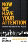 Now We Have Your Attention : The New Politics of the People - eBook