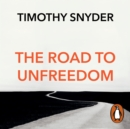 The Road to Unfreedom : Russia, Europe, America - eAudiobook