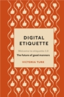 Digital Etiquette : Everything you wanted to know about modern manners but were afraid to ask - eBook