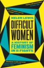 Difficult Women : A History of Feminism in 11 Fights - eBook