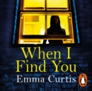 When I Find You : A gripping thriller that will keep you guessing to the final shocking twist - eAudiobook
