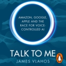 Talk to Me : Amazon, Google, Apple and the Race for Voice-Controlled AI - eAudiobook
