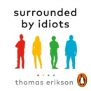 Surrounded by Idiots : The Four Types of Human Behaviour (or, How to Understand Those Who Cannot Be Understood) - eAudiobook