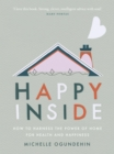 Happy Inside : How to harness the power of home for health and happiness - eBook