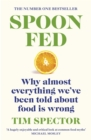 Spoon-Fed : Why almost everything we ve been told about food is wrong - eBook