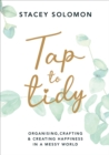 Tap to Tidy : Organising, Crafting & Creating Happiness in a Messy World - eBook