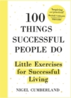100 Things Successful People Do : Little Exercises for Successful Living - Book