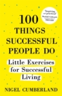 100 Things Successful People Do : Little Exercises for Successful Living: 100 self help rules for life - Book