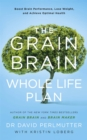 The Grain Brain Whole Life Plan : Boost Brain Performance, Lose Weight, and Achieve Optimal Health - Book