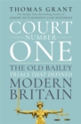 Court Number One : The Old Bailey Trials that Defined Modern Britain - Book