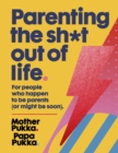 Parenting The Sh*t Out Of Life : For people who happen to be parents (or might be soon). - eBook