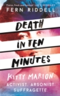 Death in Ten Minutes : The forgotten life of radical suffragette Kitty Marion - Book