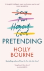 Pretending : The brilliant new adult novel from Holly Bourne. Why be yourself when you can be perfect? - Book
