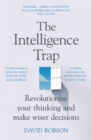 The Intelligence Trap : Revolutionise your Thinking and Make Wiser Decisions - Book
