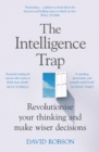 The Intelligence Trap : Revolutionise your Thinking and Make Wiser Decisions - eBook