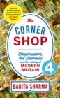 The Corner Shop : Shopkeepers, the Sharmas and the making of modern Britain *As heard on R4 Book of the Week* - Book