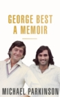 George Best: A Memoir: A unique biography of a football icon : The Perfect Gift for Football Fans - eBook