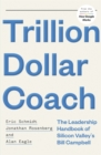 Trillion Dollar Coach : The Leadership Handbook of Silicon Valley's Bill Campbell - Book