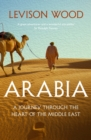 Arabia : A Journey Through The Heart of the Middle East - eBook