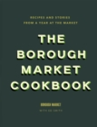 The Borough Market Cookbook : Recipes and stories from a year at the market - Book