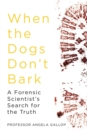 When the Dogs Don't Bark : A Forensic Scientist's Search for the Truth - Book
