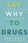 Say Why to Drugs : Everything You Need to Know About the Drugs We Take and Why We Get High - Book