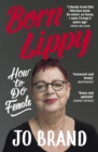 Born Lippy : How to Do Female - eBook