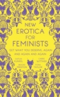 New Erotica for Feminists : The must-have book for every hot and bothered feminist out there - eBook