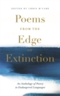 Poems from the Edge of Extinction : The Beautiful New Treasury of Poetry in Endangered Languages, in Association with the National Poetry Library - Book
