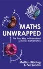 Maths Unwrapped : The easy way to understand and master mathematics - eBook