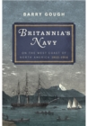 Britannia's Navy: On the West Coast of North America 1812 - 1914 - Book