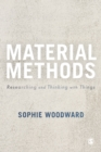 Material Methods : Researching and Thinking with Things - Book
