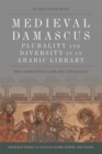 Medieval Damascus: Plurality and Diversity in an Arabic Library : The Ashrafiya Library Catalogue - Book
