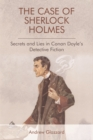 The Case of Sherlock Holmes : Secrets and Lies in Conan Doyle's Detective Fiction - Book