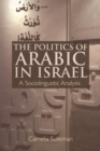 The Politics of Arabic in Israel : A Sociolinguistic Analysis - Book