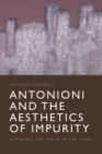Antonioni and the Aesthetics of Impurity : Remaking the Image, 1960-1980 - Book
