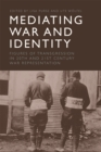 Mediating War and Identity : Figures of Transgression in 20th and 21st Century War Representation - Book