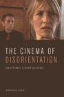 The Cinema of Disorientation : Inviting Confusions - Book