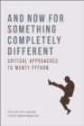 And Now for Something Completely Different : Critical Approaches to Monty Python - Book