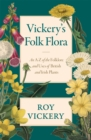 Vickery's Folk Flora : An A-Z of the Folklore and Uses of British and Irish Plants - Book