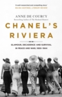 Chanel's Riviera : Life, Love and the Struggle for Survival on the Cote d'Azur, 1930-1944 - Book