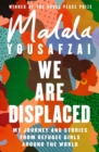 We Are Displaced : My Journey and Stories from Refugee Girls Around the World - From Nobel Peace Prize Winner Malala Yousafzai - eBook