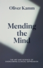 Mending the Mind : The Art and Science of Overcoming Clinical Depression - Book