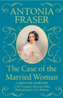 The Case of the Married Woman : Caroline Norton: A 19th Century Heroine Who Wanted Justice for Women - Book