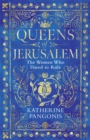 Queens of Jerusalem : The Women Who Dared to Rule - Book