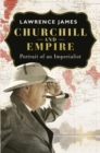 Churchill and Empire : Portrait of an Imperialist - Book