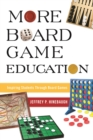 More Board Game Education : Inspiring Students Through Board Games - eBook